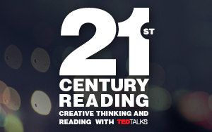 21st Century Reading: Creative Thinking and Reading with TED Talks